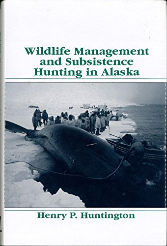Wildlife Management and Subsistence Hunting in Alaska (Polar Research Series): Henry P. Huntington