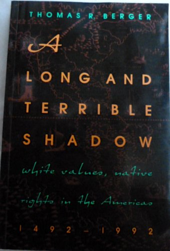 A Long and Terrible Shadow: White Values, Native Rights in the Americas, 1492-1992: Berger, Thomas ...