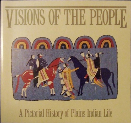 Visions of the People, A Pictorial History of Plains Indian Life