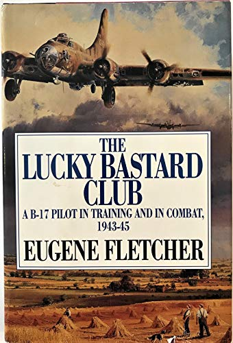 9780295972329: The Lucky Bastard Club: A B-17 Pilot in Training and in Combat, 1943-45/Mister Fletcher's Gang/2 Books in 1 Volume