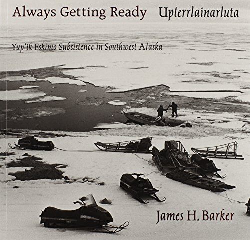 9780295972350: Always Getting Ready / Upterrlainarluta: Yup'ik Eskimo Subsistence in Southwest Alaska