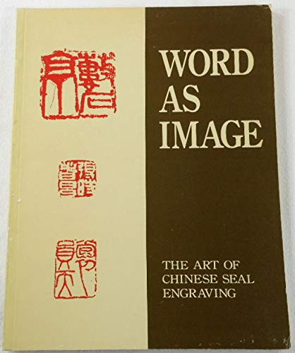 9780295972534: Word As Image: The Art of Chinese Seal Engraving