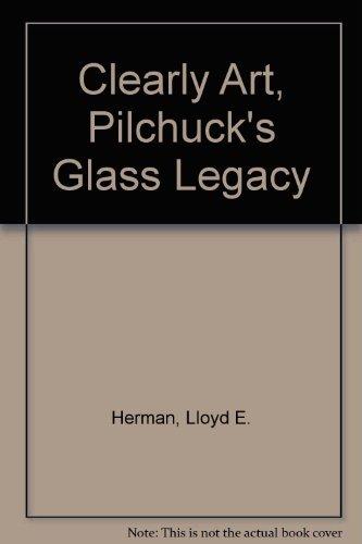 Clearly Art : Pilchuck's Glass Legacy: Herman, Lloyd E.