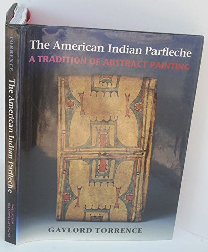 The American Indian Parfleche: A Tradition of Abstract Painting [SIGNED]: Torrence, Gaylord