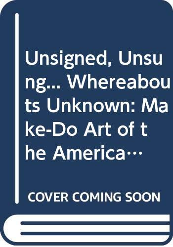 9780295973432: Unsigned, Unsung... Whereabouts Unknown: Make-Do Art of the American Outlands