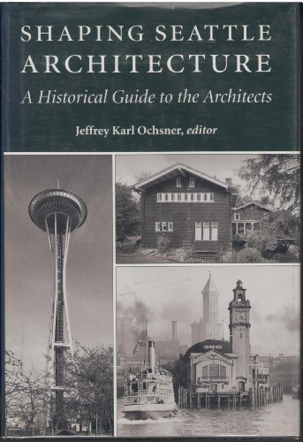 Shaping Seattle Architecture: A Historical Guide to the Architects: Univ of Washington Pr