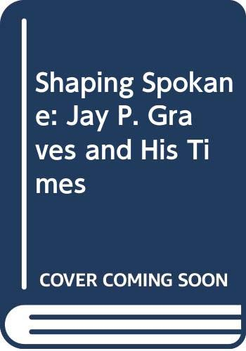 9780295973951: Shaping Spokane: Jay P. Graves and His Times