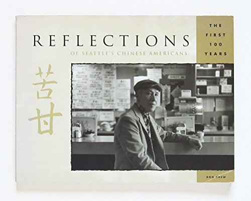 Reflections of Seattle's Chinese Americans. The First 100 Years.: Chew, Ron, editor.