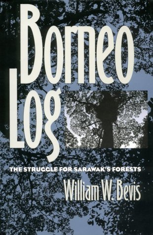 Borneo Log: The Struggle for Sarawak's Forests: Bevis, William W.