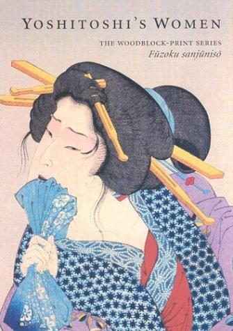 Yoshitoshi's Women: The Woodblock-Print Series Fuzoku Sanjuniso: Stevenson, John; Taiso, ...