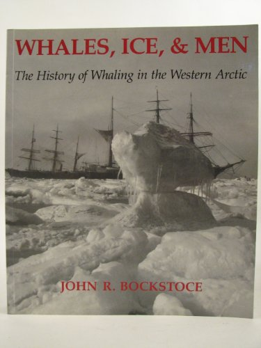9780295974477: Whales, Ice, and Men: The History of Whaling in the Western Arctic