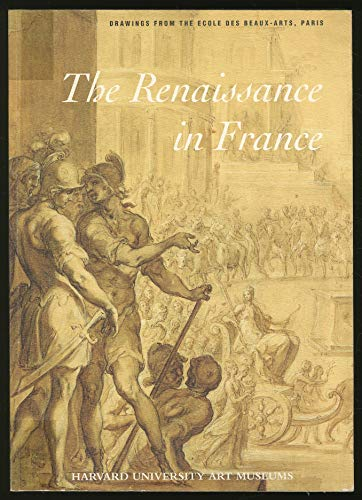 The Renaissance in France: Drawings from the Ecole Des Beaux-Arts, Paris: Metropolitan Museum of Art,  New York September 12-November 12, 1995 (0295974591) by Guillet, David; Brugerolles, Emmanuelle; Metropolitan Museum of Art (New York, N. Y.)