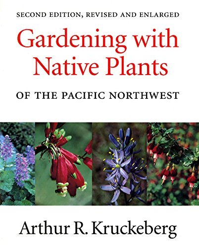 9780295974767: Gardening with Native Plants of the Pacific Northwest: Second Edition, Revised and Enlarged