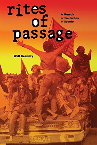 RITES OF PASSAGE: A Memoir of the Sixties in Seattle.: CROWLEY, Walt.