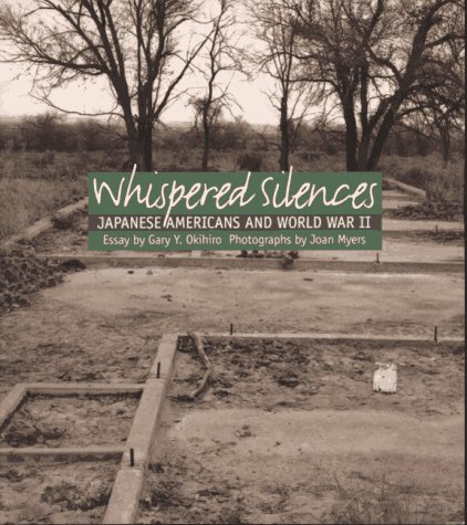 Whispered Silences: Japanese Americans and World War II: Okihiro, Gary Y.; Myers, Joan