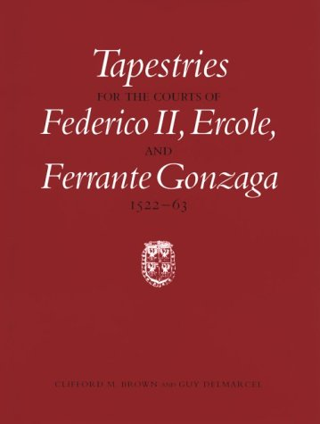 Tapestries for the Courts of Federico Ii,: Brown, Clifford M.,