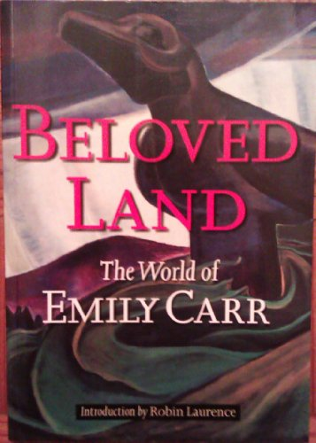 Beloved Land: The World of Emily Carr - Laurence, Robin, Carr, Emily