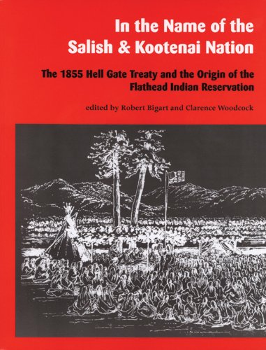9780295975450: In the Name of the Salish and Kootenai Nation: The 1855 Hell Gate Treaty and the Origin of the Flathead Indian Reservation
