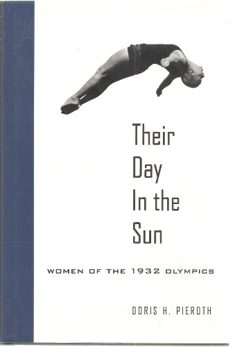 Their Day in the Sun : Women of the 1932 Olympics: Pieroth, Doris H.