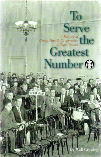 9780295975870: To Serve the Greatest Number: A History of Group Health Cooperative of Puget Sound