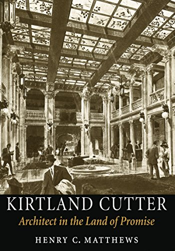Kirtland Cutter: Architect in the Land of Promise: Matthews, Henry C.