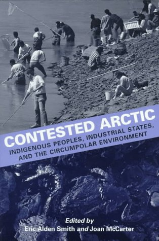 Contested Arctic: Indigenous Peoples, Industrial States, and the Circumpolar Environment: ...