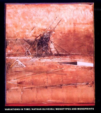 Variations in Time. Nathan Oliveira Monotypes and Monoprints: Oliveira, Nathan
