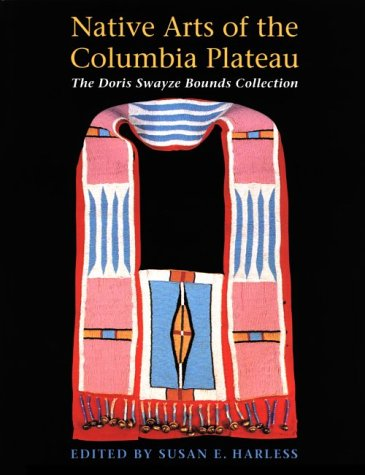 9780295976730: Native Arts of the Columbia Plateau: The Doris Swayze Bounds Collection of Native American Artifacts