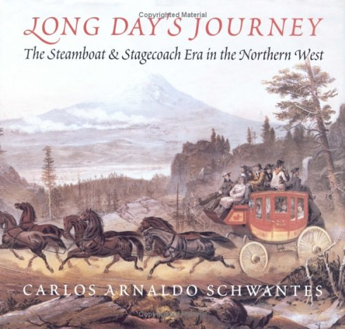 Long Day's Journey: The Steamboat & Stagecoach Era in the Northwest: Schwantes, Carlos ...