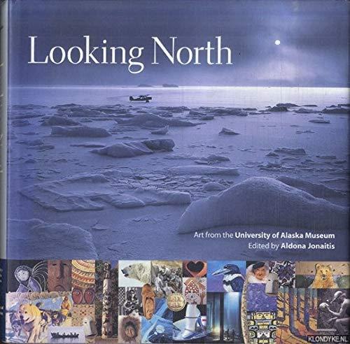 Looking North: Art from the University of: Editor-Aldona Jonaitis