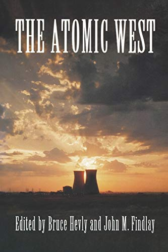 9780295977164: The Atomic West (Emil and Kathleen Sick Book Series in Western History and Biography)