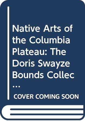 9780295977522: Native Arts of the Columbia Plateau: The Doris Swayze Bounds Collection