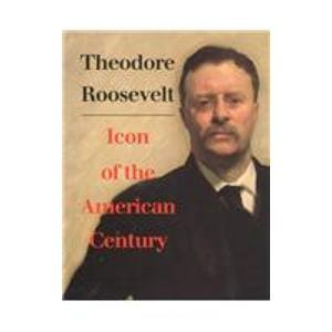 Theodore Roosevelt, Icon of the American Century: Barber, James, National