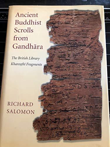 Ancient Buddhist Scrolls from Gandhara: The British Library Kharosthi Fragments: Richard Salomon