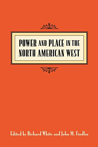 9780295977737: Power and Place in the North American West (Emil and Kathleen Sick Book Series in Western History and Biography)