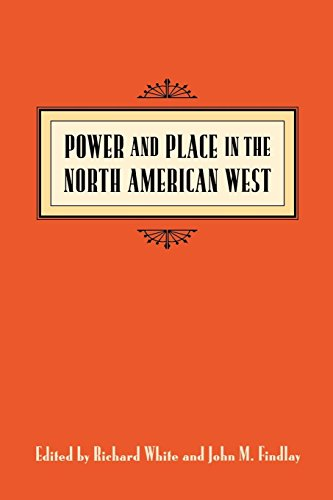9780295977744: Power and Place: In the North American West (EMIL AND KATHLEEN SICK LECTURE-BOOK SERIES IN WESTERN HISTORY AND BIOGRAPHY)