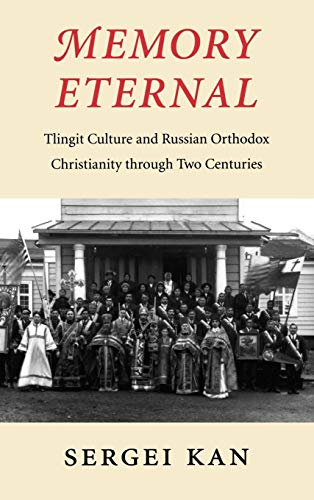 Memory Eternal: Tlingit Culture and Russian Orthodox Christianity through Two Centuries: Kan Sergei