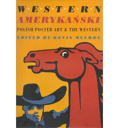 Western Amerykanski: Polish Poster Art and: Autry Museum of Western Heritage
