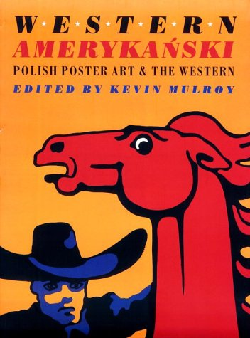 Western amerykanski. Polish poster art and the: Mulroy, Kevin (Ed.):