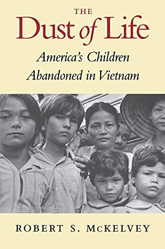 The Dust of Life: America's Children Abandoned in Vietnam: McKelvey, Robert