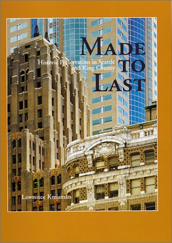Made to Last: Historic Preservation in Seattle: Kreisman, Lawrence