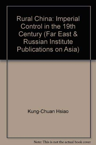 Rural China Imperial Control In the Nineteenth Century: Kung-Chuan Hsiao