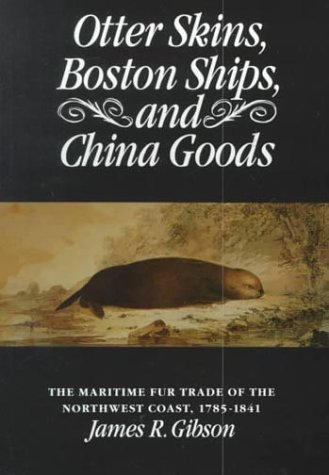 9780295979007: Otter Skins, Boston Ships, and China Goods: The Maritime Fur Trade of the Northwest Coast, 1785-1841