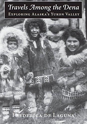 Travels Among the Dena: Exploring Alaska's Yukon Valley (McLellan Endowed Series).: Laguna, ...