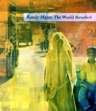 RANDY HAYES : THE WORLD REVEILED.: Yau, John.