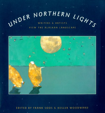 9780295979243: Under Northern Lights: Writers and Artists View the Alaskan Landscape