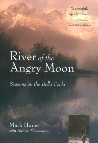 River of the Angry Moon: Seasons on the Bella Coola: Hume, Mark