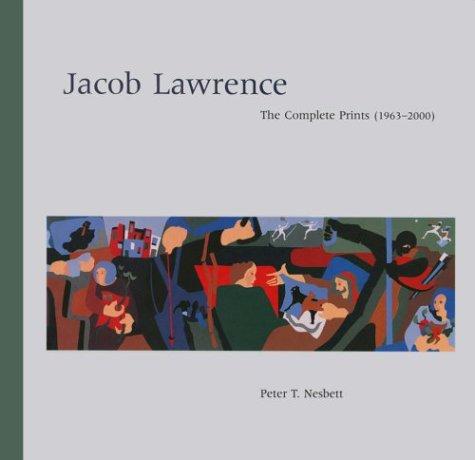 Jacob Lawrence: The Complete Prints (1963-2000), A Catalogue Raisonne: Nesbett, Peter T.
