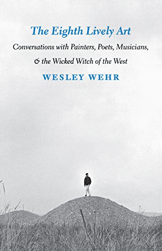 The Eighth Lively Art: Conversations With Painters, Poets, Musicians, and the Wicked Witch of the...