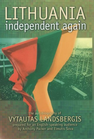 Lithuania - Independent Again : The Autobiography: Vytautas Landsbergis